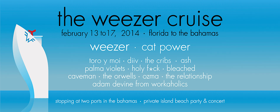 The Weezer Cruise, Feb 13-17 2014 from jacksonville to the bahamas.