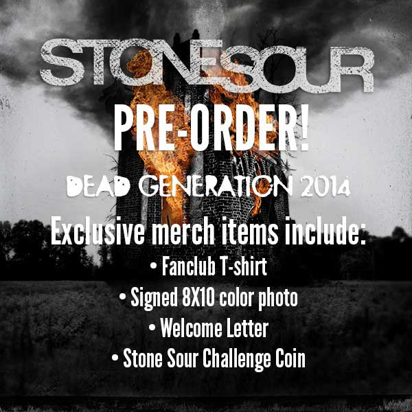 Pre-order Stone Sour Dead Generation 2014!  Exclusive merch items include a fan club t-shirt, signed 8 by 10 color photo, welcome letter, and stone sour challenge coin.