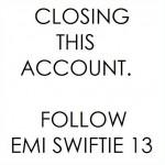 CLOSING THIS ACCOUNT FOLLOW Emi Swiftie 13 avatar