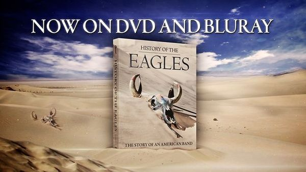 History Of The Eagles - The Story Of An American Band | Now on DVD
